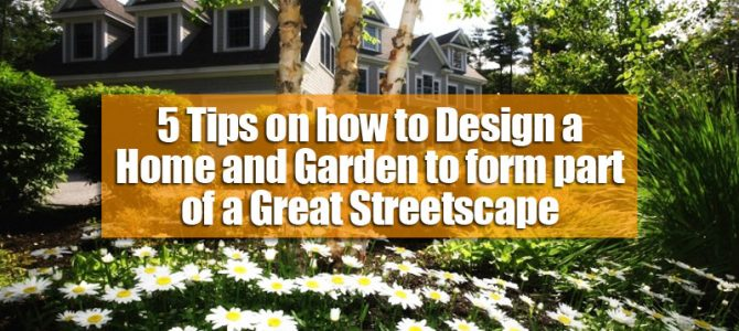 5 Tips on how to Design a Home and Garden to form part of a Great Streetscape
